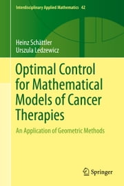 Optimal Control for Mathematical Models of Cancer Therapies - An Application of Geometric Methods ebook by Heinz Schättler,Urszula Ledzewicz