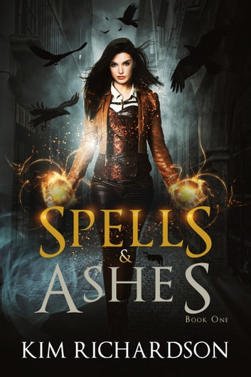 Spells & Ashes ebook by Kim Richardson