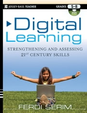 Digital Learning - Strengthening and Assessing 21st Century Skills, Grades 5-8 ebook by Ferdi Serim