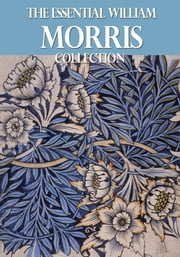The Essential William Morris Collection ebook by William Morris