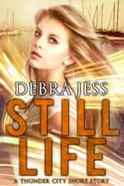 Still Life - A Thunder City Short Story ebook by Debra Jess