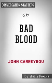 Bad Blood: Secrets and Lies in a Silicon Valley Startup​​​​​​​ by John Carreyrou | Conversation Starters ebook by dailyBooks