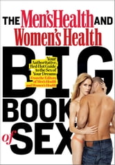 The Big Book of Sex: Your Authoritative, Red-Hot Guide to the Sex of Your Dreams - Your Authoritative, Red-Hot Guide to the Sex of Your Dreams ebook by The Editors of Men's Health,The Editors of Women's Health