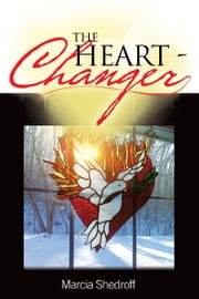The Heart-Changer ebook by Marcia Shedroff