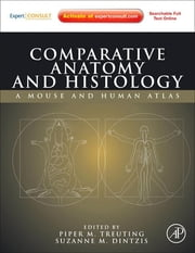Comparative Anatomy and Histology - A Mouse and Human Atlas (Expert Consult) ebook by Suzanne M. Dintzis,Piper M. Treuting