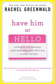 Have Him at Hello - Confessions from 1,000 Guys About What Makes Them Fall in Love . . . Or Never Call Back ebook by Rachel Greenwald