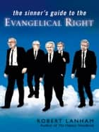 The Sinner's Guide to the Evangelical Right ebook by Robert Lanham