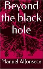 Beyond the black hole ebook by Manuel Alfonseca
