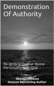 Demonstration Of Authority - Re-Igniting to your divine Personality with God ebook by Ezekiel Gbenga Oladosu