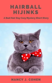 Hairball Hijinks - The Bad Hair Day Mysteries ebook by Nancy J. Cohen