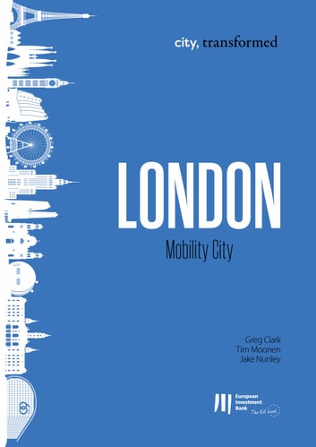 London: Mobility City ebook by Greg Clark,Tim Moonen,Jake Nunley