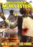 McAllister 6: McAllister - Die Hard ebook by