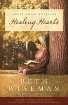 Healing Hearts - A Collection of Amish Romances ebook by Beth Wiseman