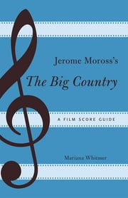Jerome Moross's The Big Country - A Film Score Guide ebook by Mariana Whitmer