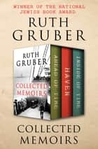 Collected Memoirs - Ahead of Time, Haven, and Inside of Time ebook by Ruth Gruber