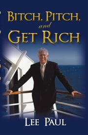 Bitch, Pitch, and Get Rich - (Success at the Tip of Your Tongue) ebook by Lee Paul