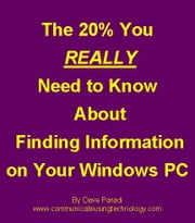 The 20% You REALLY Need To Know About Finding Information on Your Windows PC ebook by Paradi, Dave