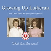 Growing Up Lutheran - What Does This Mean? audiobook by Janet Letnes Martin, Suzann (Johnson) Nelson