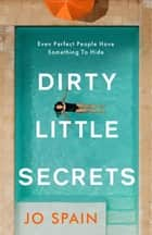 Dirty Little Secrets - The twisty and gripping new thriller from the bestselling author of The Confession eBook by Jo Spain