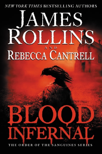 Blood Infernal - The Order of the Sanguines Series ebook by James Rollins,Rebecca Cantrell