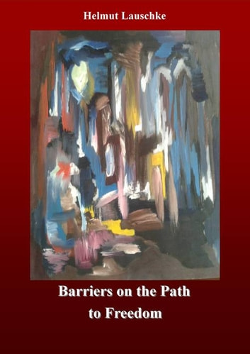 Barriers on the Path to Freedom - Novel ebook by Helmut Lauschke