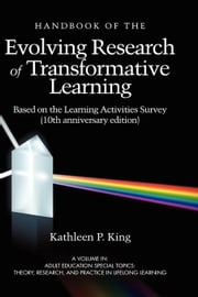 The Handbook of the Evolving Research of Transformative Learning Based on the Learning Activities Survey (10th Anniversary Edition) ebook by King, Kathleen P.