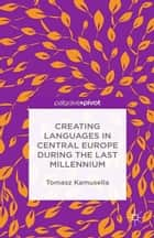 Creating Languages in Central Europe During the Last Millennium ebook by T. Kamusella