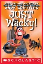 Just Wacky ebook by Andy Griffiths, Terry Denton
