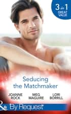 Seducing The Matchmaker: One Man Rush / Taking Him Down / The Personal Touch (Mills & Boon By Request) ebook by Joanne Rock, Meg Maguire, Lori Borrill
