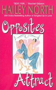 Opposites Attract ebook by Hailey North