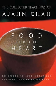 Food for the Heart - The Collected Teachings of Ajahn Chah ebook by Ajahn Chah,Ajahn Amaro,Jack Kornfield