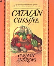 Catalan Cuisine, Revised Edition - Vivid Flavors From Spain's Mediterranean Coast ebook by Colman Andrews