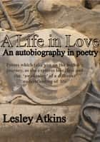 A Life in Love ebook by Lesley Atkins