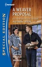 A Weaver Proposal ebook by Allison Leigh