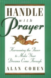 Handle With Prayer ebook by Alan Cohen
