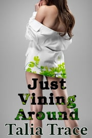 Just Vining Around (A Tentacle Vine Story) ebook by Talia Trace