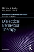 Dialectical Behaviour Therapy ebook by Michaela A. Swales,Heidi L. Heard