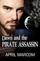 Dawn and the Pirate Assassin ebook by April Marcom