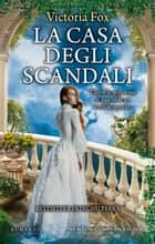 La casa degli scandali ebook by Victoria Fox