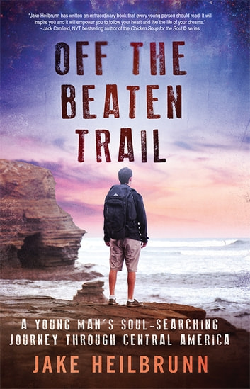 Off the Beaten Trail: A Young Man's Soul-Searching Journey Through Central America ebook by Jake Heilbrunn