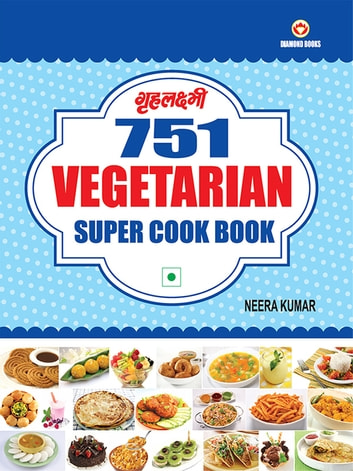751 Vegetarian Super Cook Book - 100% Vegetarian ebook by Neera Kumar
