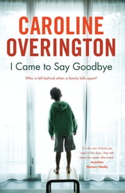 I Came To Say Goodbye ebook by Caroline Overington