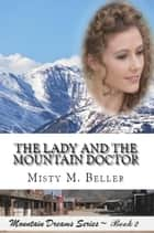 The Lady and the Mountain Doctor - Mountain Dreams Series, #2 ebook by Misty M. Beller