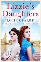 Lizzie's Daughters ebook by Rosie Clarke