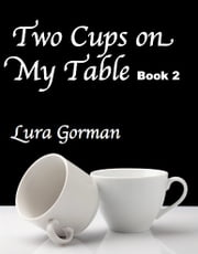 Two Cups On My Table (Book 2) ebook by Lura Gorman