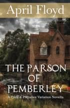 The Parson of Pemberley - A Pride and Prejudice Variation ebook by April Floyd