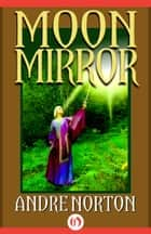 Moon Mirror ebook by Andre Norton