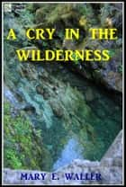 A Cry in the Wilderness ebook by Mary E. Waller