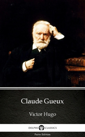 Claude Gueux by Victor Hugo - Delphi Classics (Illustrated) ebook by Victor Hugo