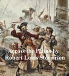 Across the Plains ebook by Robert Louis Stevenson